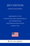 Amendments to the Constitution and Convention of the International Telecommunication Union (Geneva, 1992) (United States Treaty) book summary, reviews and downlod
