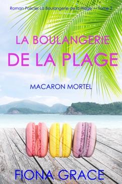 La Boulangerie de la Plage : Macaron Mortel (Roman Policier La Boulangerie de la Plage — Tome 2) E-Book Download