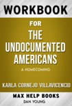 The Undocumented Americans A Homecoming by Karla Cornejo Villavicencio (Max Help Workbooks) book summary, reviews and downlod