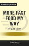 More Fast Food My Way by Jacques Pépin (Discussion Prompts) book summary, reviews and downlod