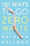 101 Ways to Go Zero Waste book summary, reviews and download