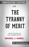 The Tyranny of Merit: What's Become of the Common Good? by Michael J. Sandel: Conversation Starters book summary, reviews and downlod
