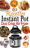 Recettes Instant Pot Duo Crisp Air Fryer book summary, reviews and download