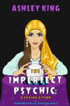 The Imperfect Psychic: A Vexing Vision (The Imperfect Psychic Cozy Mystery Series—Book 4) book summary, reviews and download