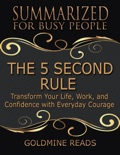The 5 Second Rule - Summarized for Busy People: Transform Your Life, Work, and Confidence With Everyday Courage book summary, reviews and downlod
