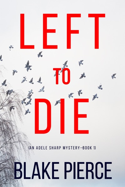 Left To Die (An Adele Sharp Mystery—Book One) by Blake Pierce Book Summary, Reviews and E-Book Download