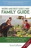 Work and Rest God's Way Family Guide: A Biblical Recipe for Finding Joy and Purpose in All You Do book summary, reviews and download