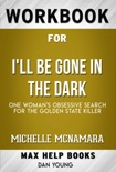 I'll Be Gone in the Dark One Woman's Obsessive Search for the Golden State Killer by Michelle McNamara (MaxHelp Workbooks) book summary, reviews and downlod