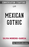 Mexican Gothic by Silvia Moreno-Garcia: Conversation Starters book summary, reviews and downlod