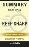 Keep Sharp: Build a Better Brain at Any Age by Sanjay Gupta M.D. (Discussion Prompts) book summary, reviews and downlod