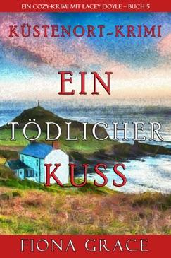 Ein tödlicher Kuss (Ein Cozy-Krimi mit Lacey Doyle – Buch 5) E-Book Download
