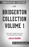 Bridgerton Collection Volume 1: The First Three Books in the Bridgerton Series by Julia Quinn: Conversation Starters book summary, reviews and downlod