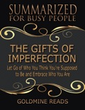 The Gifts of Imperfection - Summarized for Busy People: Let Go of Who You Think You're Supposed to Be and Embrace Who You Are book summary, reviews and downlod
