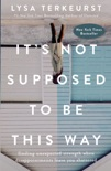 It's Not Supposed to Be This Way book summary, reviews and download