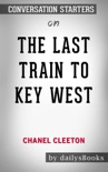The Last Train to Key West by Chanel Cleeton: Conversation Starters book summary, reviews and downlod
