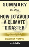 How to Avoid a Climate Disaster: the Solutions We Have and the Breakthroughs We Need by Bill Gates (Discussion Prompts) book summary, reviews and downlod