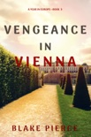 Vengeance in Vienna (A Year in Europe—Book 3) book summary, reviews and downlod