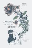 Daring To Take Up Space e-book