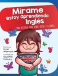 Mírame estoy aprendiendo ingles: Una historia para niños entre 3-6 años