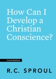How Can I Develop a Christian Conscience? book summary, reviews and download