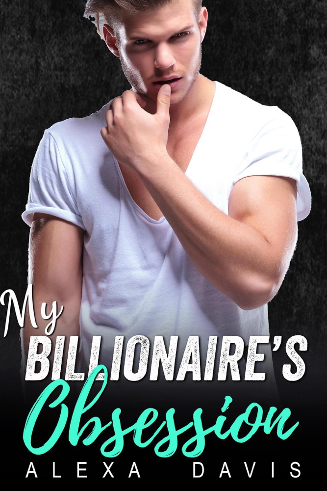 My Billionaire's Obsession by Alexa Davis Summary, Reviews and E-Book Download