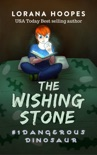 The Wishing Stone: Dangerous Dinosaur book summary, reviews and download