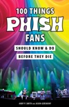 100 Things Phish Fans Should Know & Do Before They Die book summary, reviews and download