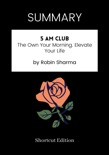 SUMMARY - 5 AM Club: The Own Your Morning. Elevate Your Life by Robin Sharma book summary, reviews and downlod