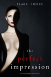 The Perfect Impression (A Jessie Hunt Psychological Suspense Thriller—Book Thirteen) book summary, reviews and download