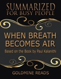 When Breath Becomes Air - Summarized for Busy People: Based On the Book By Paul Kalanithi book summary, reviews and downlod