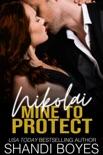 Nikolai: Mine to Protect book summary, reviews and downlod