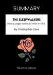 SUMMARY - The Sleepwalkers: How Europe Went to War in 1914 by Christopher Clark book summary, reviews and downlod