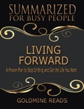 Living Forward - Summarized for Busy People: A Proven Plan to Stop Drifting and Get the Life You Want book summary, reviews and downlod