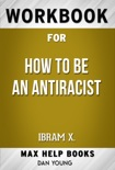 How to Be an Antiracist by Ibrahim X Kendi (Max Help Workbooks) book summary, reviews and downlod