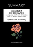 SUMMARY - Nonviolent Communication: A Language of Life: Life-Changing Tools for Healthy Relationships by Marshall B. Rosenberg book summary, reviews and downlod