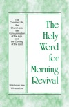The Holy Word for Morning Revival - The Christian Life, the Church Life, the Consummation of the Age, and the Coming of the Lord book summary, reviews and download