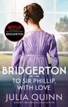 Bridgerton: To Sir Phillip, With Love (Bridgertons Book 5) resumen del libro
