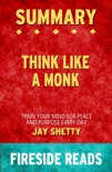 Summary of Think Like a Monk: Train Your Mind for Peace and Purpose Every Day by Jay Shetty book summary, reviews and downlod