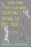 Seven Things Not to Do When Everyone's Trying to Kill You book summary, reviews and downlod
