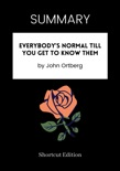 SUMMARY - Everybody's Normal Till You Get to Know Them by John Ortberg book summary, reviews and downlod
