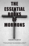 The Essential Books of Mormons - Complete Collection book summary, reviews and downlod