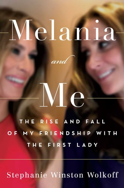 Melania and Me by Stephanie Winston Wolkoff Book Summary, Reviews and E-Book Download