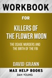 Killers of the Flower Moon: The Osage Murders and the Birth of the FBI by David Grann (Max Help Workbooks) book summary, reviews and downlod