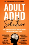 Adult ADHD Solution: The Complete Guide to Understanding and Managing Adult ADHD book summary, reviews and download