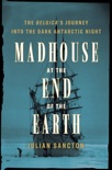 Madhouse at the End of the Earth book summary, reviews and download