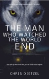The Man Who Watched The World End book summary, reviews and downlod