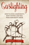 Gaslighting: How to Avoid a Narcissist's Mind Control and Heal from Narcissistic Abuse book summary, reviews and download