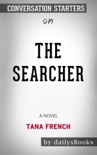 The Searcher: A Novel by Tana French: Conversation Starters book summary, reviews and downlod