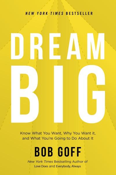 Dream Big by Bob Goff Book Summary, Reviews and E-Book Download
