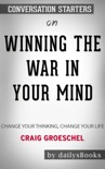 Winning the War in Your Mind: Change Your Thinking, Change Your Life by Craig Groeschel: Conversation Starters book summary, reviews and downlod